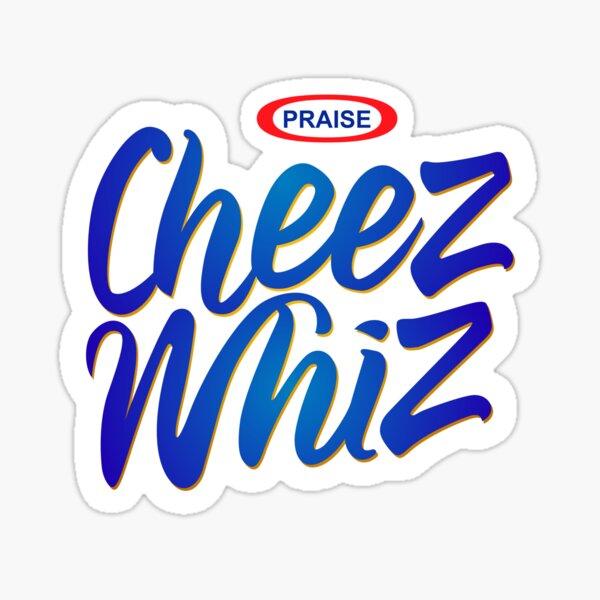 Praise Cheese Wiz Sticker