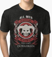 ONLY THE BEST BECOME DOVAHKIIN Tri-blend T-Shirt