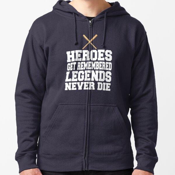 Heroes Get Remembered Legends Never Die Zipped Hoodie