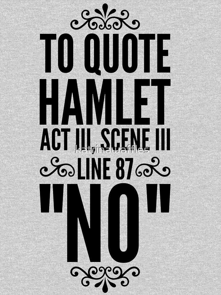 NO - Hamlet Shakespeare Quote by katrinawaffles