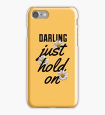 Darling Just Hold On iPhone Case/Skin