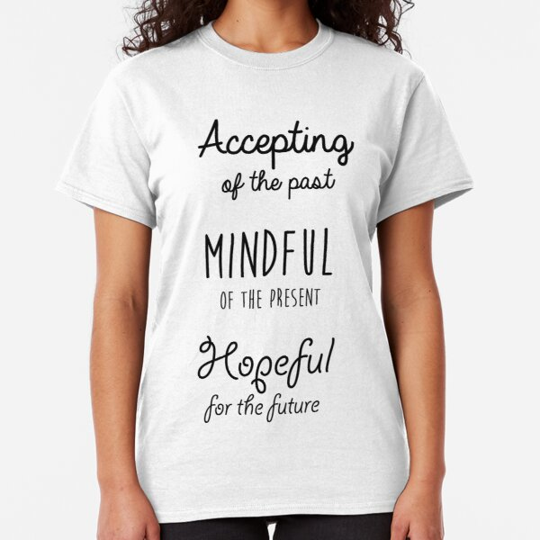Mindfulness Quote Classic T-Shirt