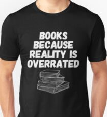 Books, because reality is overrated, funny quote T-Shirt