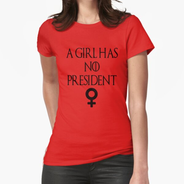 A girl has no president Feminist shirt Fitted T-Shirt