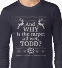 "Christmas Vacation ""And WHY is the carpet all wet, TODD?"" Long Sleeve T-Shirt"