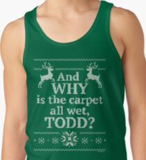 """Christmas Vacation """"And WHY is the carpet all wet, TODD?"""" Tank Top"""