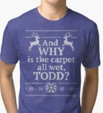 "Christmas Vacation ""And WHY is the carpet all wet, TODD?"" Tri-blend T-Shirt"