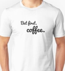 But first, coffee. Unisex T-Shirt