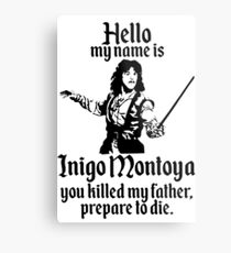 Hello My Name is Inigo Montoya Metal Print