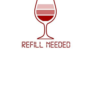 Funny Wine Bettery - Refill Needed by ItsWickedGood
