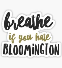 Breathe if you hate Bloomington  Sticker