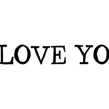 I Love You by randomraccoons