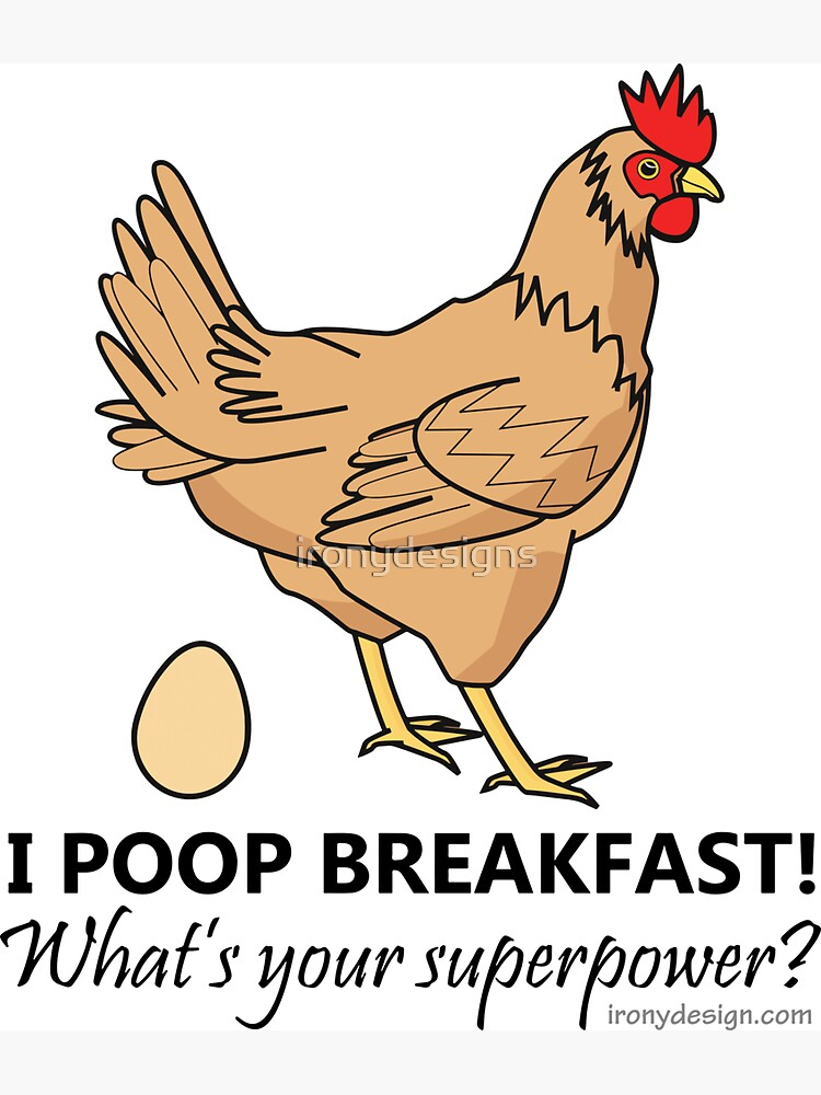 Chicken Poops Breakfast Funny Design by ironydesigns