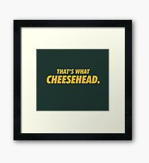 That's What Cheesehead. Framed Print