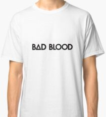 Bad blood, black Classic T-Shirt