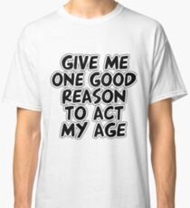Act My Age Classic T-Shirt