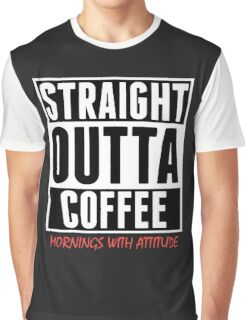Straight Outta Coffee (1) Graphic T-Shirt