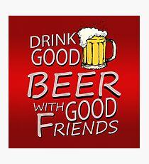 Drink good beer... Photographic Print