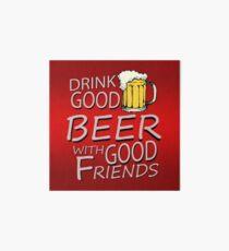 Drink good beer... Art Board
