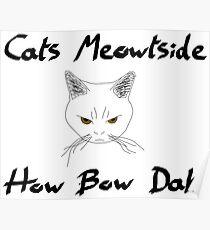 Cats Meowtside How Bow Dah Poster