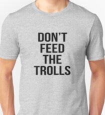 don't feed the trolls Unisex T-Shirt