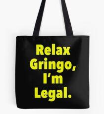 Relax gringo, I'm leagal Tote Bag