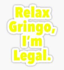 Relax gringo, I'm leagal Sticker