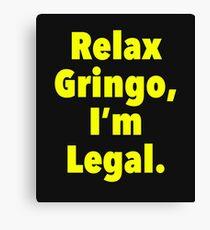 Relax gringo, I'm leagal Canvas Print