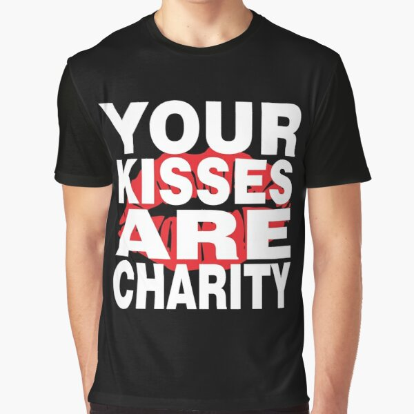Your Kisses Are Charity Graphic T-Shirt