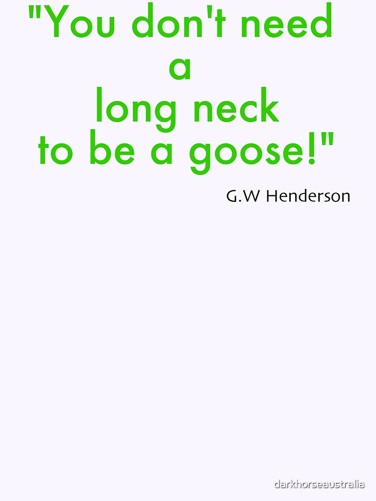 You don't need a long neck to be a goose by darkhorseaustralia