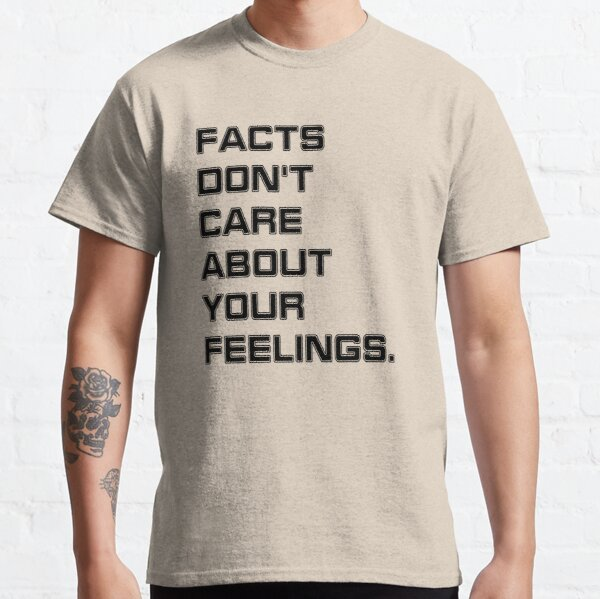 Facts Don't Care About Your Feelings Classic T-Shirt
