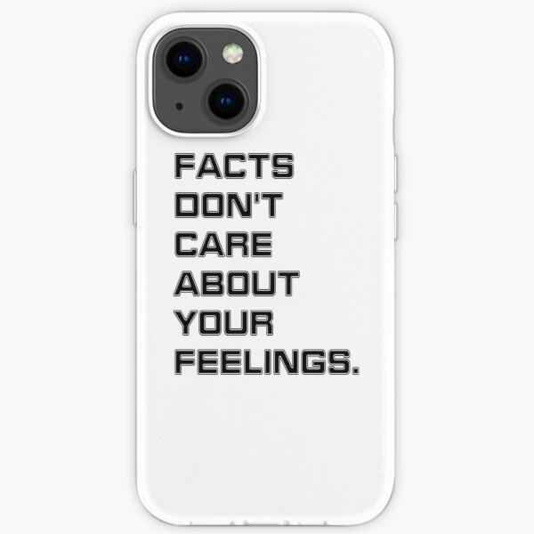 Facts Don't Care About Your Feelings iPhone Soft Case