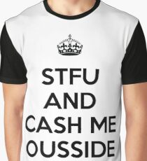STFU AND CASH ME OUSSIDE Graphic T-Shirt