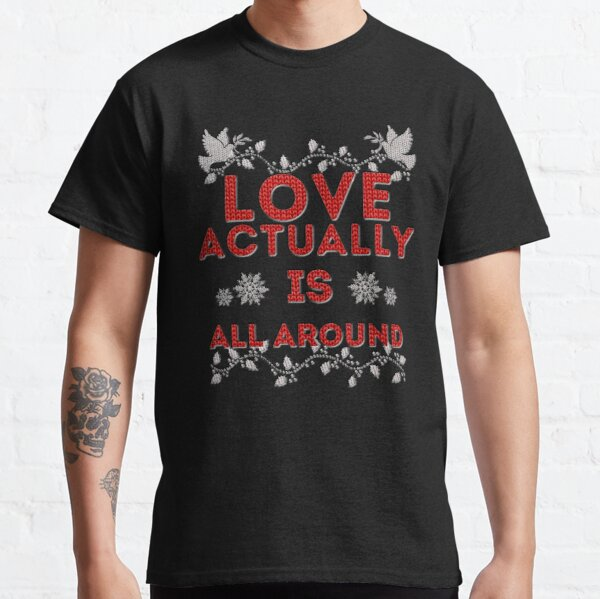 Love Actually is Classic T-Shirt