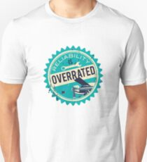 Reliability is overrated Unisex T-Shirt