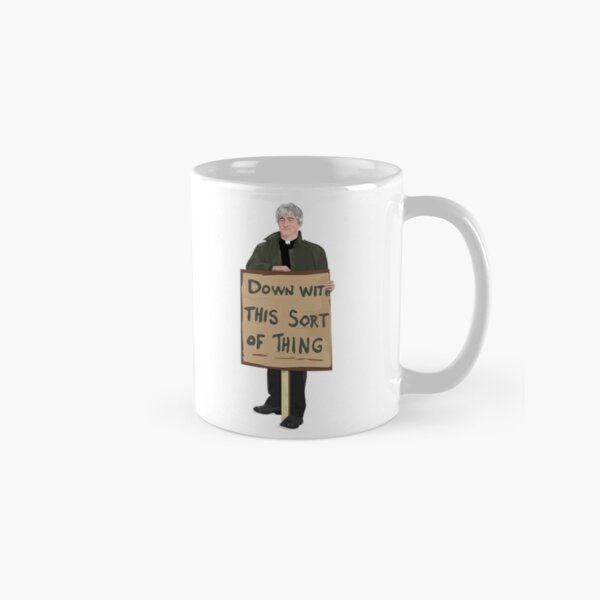 """""""DOWN WITH THIS SORT OF THING...Careful Now""""  Classic Mug"""