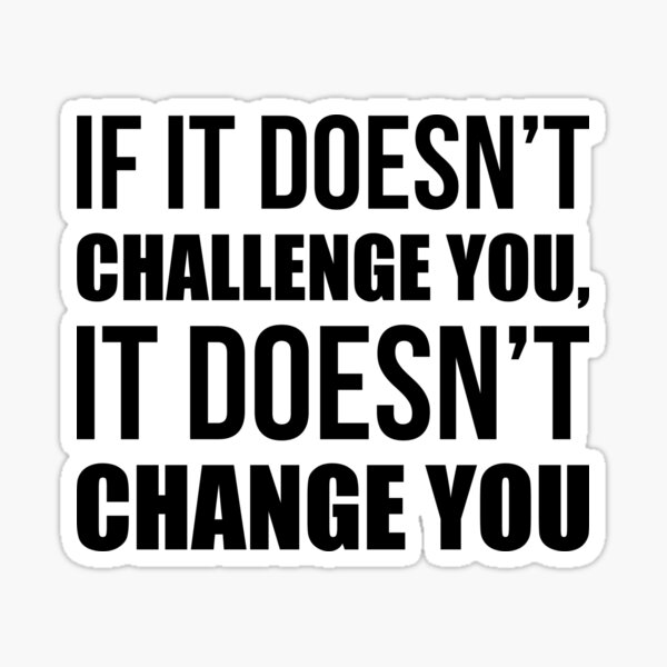 If It Doesn't Challenge You It Doesn't Change You - Gym Quote Sticker