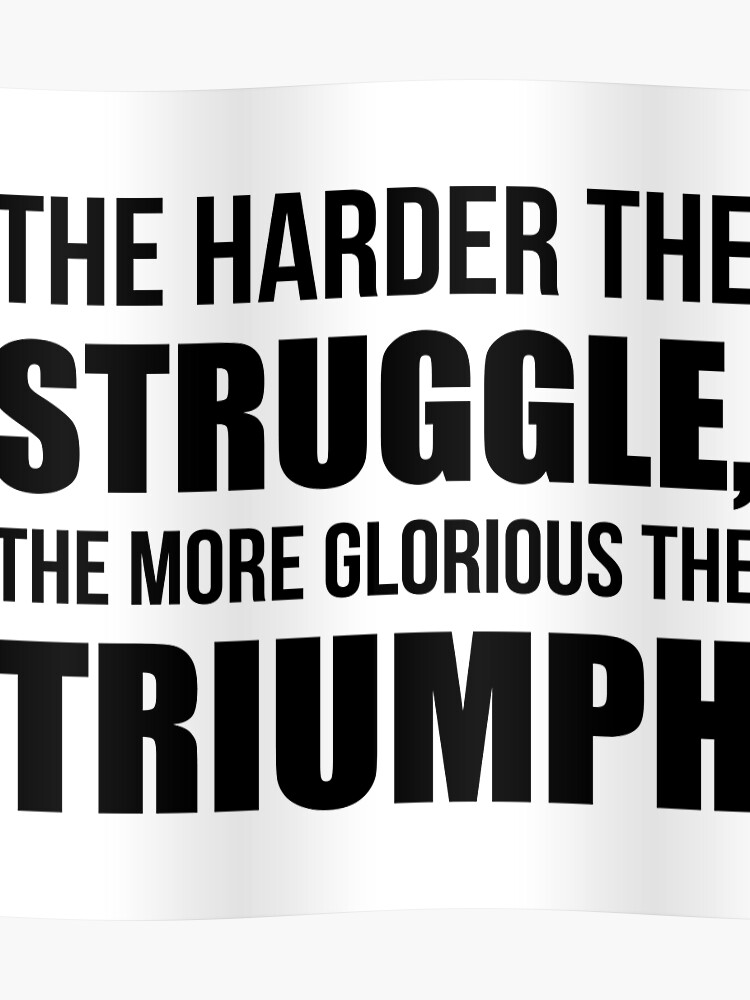 The Harder The Struggle The More Glorious The Triumph Gym Quotes