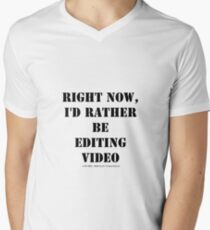 Right Now, I'd Rather Be Editing Video - Black Text T-Shirt