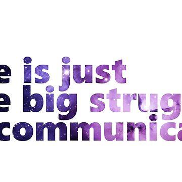 Life is communication by pARTnersInCrim3