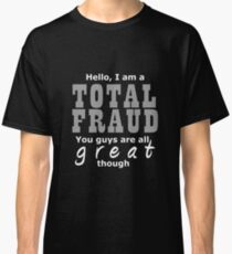 Hello I Am A Total Fraud Classic T-Shirt