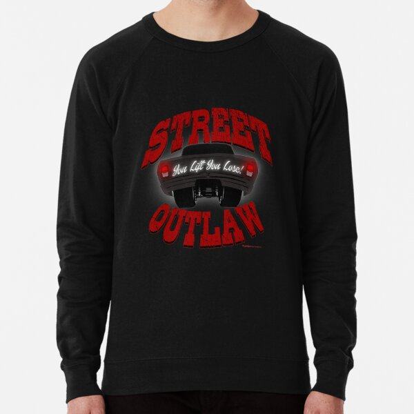 Street Outlaw you lift you lose 3 Lightweight Sweatshirt