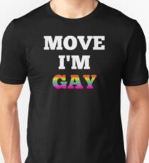 Move I'm Gay Unisex T-Shirt
