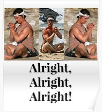 Mathew McConaughey - Alright, Alright, Alright!  Poster
