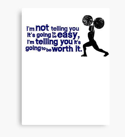 I'm not telling you it's going to be easy, I'm telling you it's going to be worth it Canvas Print