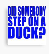 Did Somebody Step On A Duck Canvas Print
