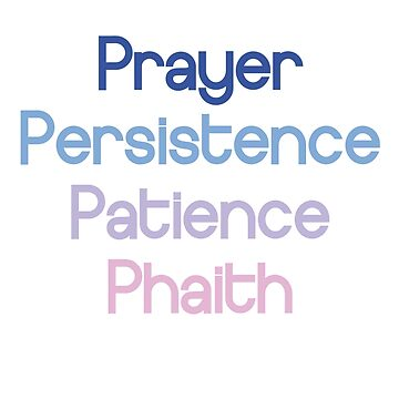 Prayer Persistence Patience Phaith by artwithmeaning