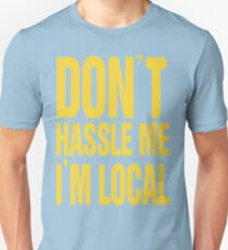 What about bob - Dont hassle me im local!!! - www.shirtdorks.com Unisex T-Shirt
