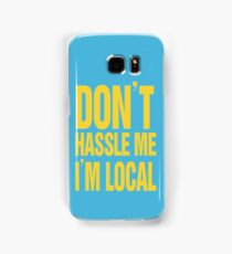 What about bob - Dont hassle me im local!!! - www.shirtdorks.com Samsung Galaxy Case/Skin