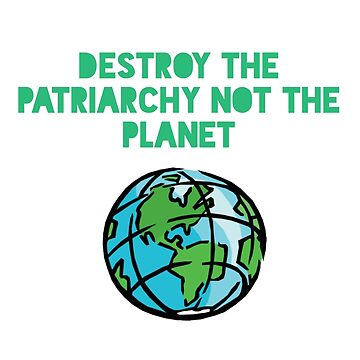Destroy Patriarchy by Mkirkdesign